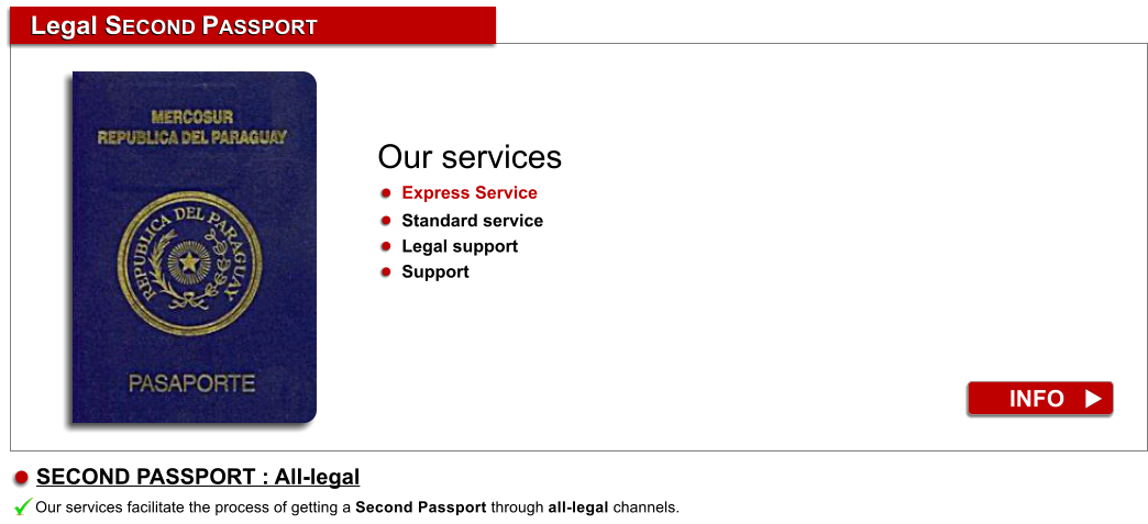 Legal SECOND PASSPORT Legal SECOND PASSPORT INFO Our services facilitate the process of getting a Second Passport through all-legal channels. SECOND PASSPORT : All-legal  Our services     Express Service      Standard service      Legal support      Support